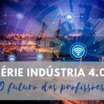 Conheça 8 áreas da indústria que serão impactadas pela 4ª Revolução